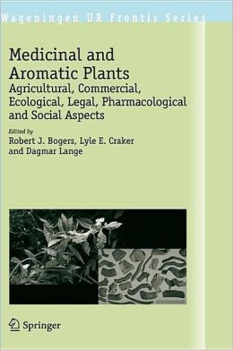 Medicinal and Aromatic Plants: Agricultural, Commercial, Ecological, Legal, Pharmacological and Social Aspects