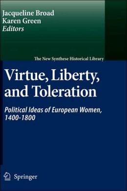 Virtue, Liberty, and Toleration: Political Ideas of European Women, 1400-1800