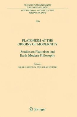 Platonism at the Origins of Modernity: Studies on Platonism and Early Modern Philosophy