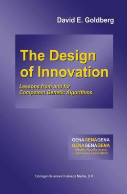 The Design of Innovation: Lessons from and for Competent Genetic Algorithms