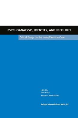 Psychoanalysis, Identity, and Ideology: Critical Essays on the Israel/Palestine Case