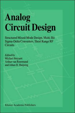 Analog Circuit Design: Structured Mixed-Mode Design, Multi-Bit Sigma-Delta Converters, Short Range RF Circuits