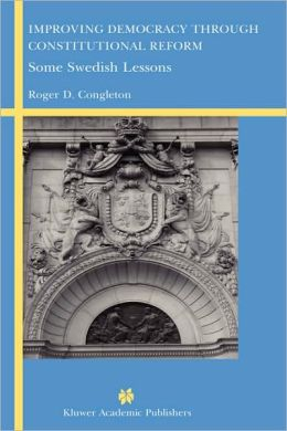 Improving Democracy Through Constitutional Reform: Some Swedish Lessons