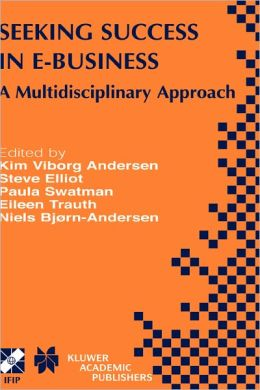 Seeking Success in E-Business: A Multidisciplinary Approach