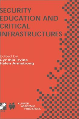 Security Education and Critical Infrastructures: IFIP TC11 / WG11.8 Third Annual World Conference on Information Security Education (WISE3) June 26-28, 2003, Monterey, California, USA