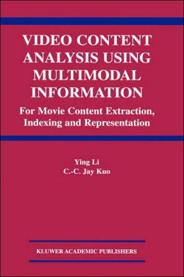 Video Content Analysis Using Multimodal Information: For Movie Content Extraction, Indexing and Representation