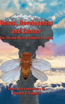 Genes, Development and Cancer: The Life and Work of Edward B. Lewis