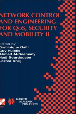 Network Control and Engineering for QoS, Security and Mobility II: IFIP TC6 / WG6.2 & WG6.7 Second International Conference on Network Control and Engineering for QoS, Security and Mobility (Net-Con 2003) October 13-15, 2003, Muscat, Oman
