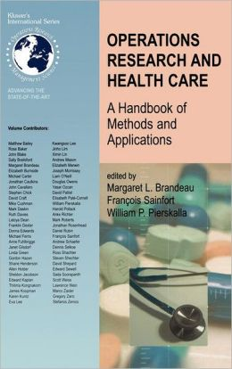 Operations Research and Health Care: A Handbook of Methods and Applications