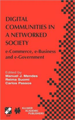 Digital Communities in a Networked Society: e-Commerce, e-Business and e-Government