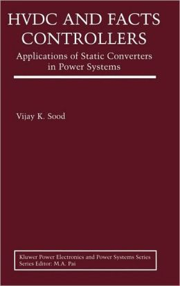 HVDC and FACTS Controllers: Applications of Static Converters in Power Systems