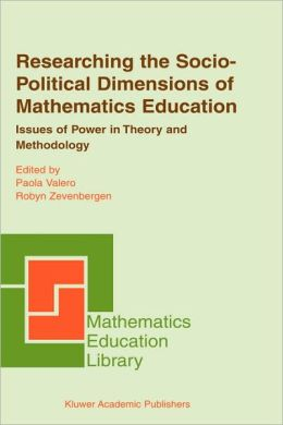 Researching the Socio-Political Dimensions of Mathematics Education: Issues of Power in Theory and Methodology