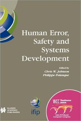 Human Error, Safety and Systems Development: IFIP 18th World Computer Congress TC13 / WG13.5 7th Working Conference on Human Error, Safety and Systems Development 22-27 August 2004 Toulouse, France