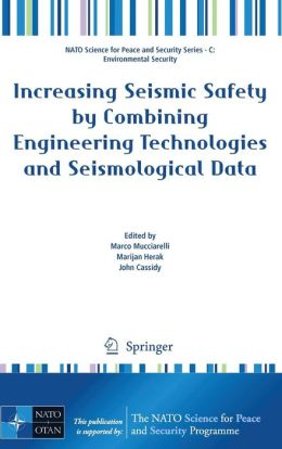 Increasing Seismic Safety by Combining Engineering Technologies and Seismological Data