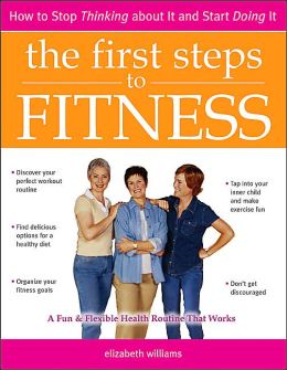First Steps to Fitness: How to Stop Thinking about it and Start Doing it