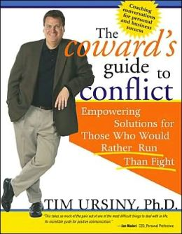 The Coward's Guide to Conflict: An Expert's Guide to Facing Conflict Head-On and Building Confidence Along the Way