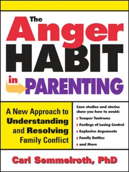Anger Habit in Parenting: A New Approach to Understanding and Resolving Family Conflict
