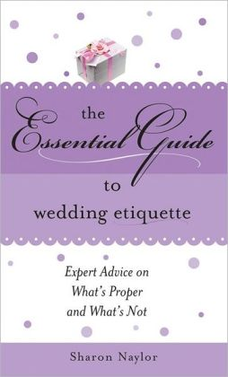 Essential Guide to Wedding Etiquette by Sharon Naylor 9781402205125 ...