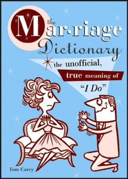 The Marriage Dictionary: The Unofficial, True Meaning of I Do