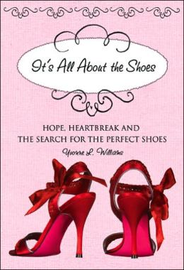 It's All About the Shoes: Hope, Heartbreak, and the Search for the Perfect Pair