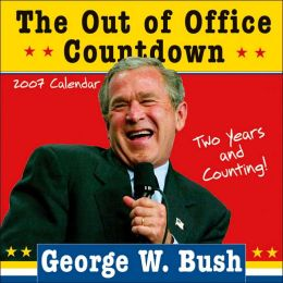 2007 George W. Bush Out of Office Countdown Wall calendar