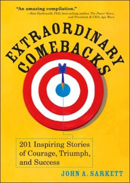 Extraordinary Comebacks: 201 Stories of Courage, Triumph and Success