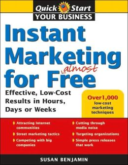 Instant Marketing for Almost Free: Effective, Low-Cost Results in Hours, Days, or Weeks