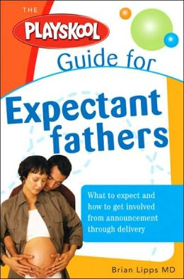 Playskool Guide for Expectant Fathers: The Best Information, Action Plans and Expert Advice for Your New Adventures in Daddyhood