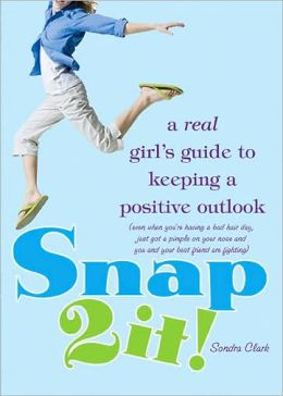Snap 2 It!: A Real Girl's Guide to Keeping a Positive Outlook