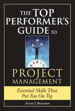 The Top Performers Guide to Project Management: Essential Skills That Put You on Top
