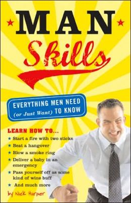 Man Skills: Everything Men Need (or Just Want) to Know