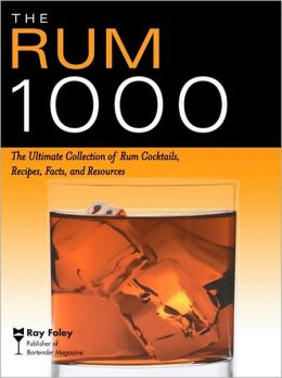 Rum 1000: The Ultimate Collection of Rum Cocktails, Recipes, Facts, and Resources