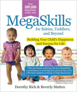 Megaskills for Babies, Toddlers, and Beyond: Building Your Child's Happiness and Success for Life