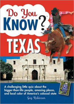 Do You Know Texas?: A Challenging Little Quiz about the Bigger-Than-Life People, Amazing Places, and Local Color of America's Colossal State