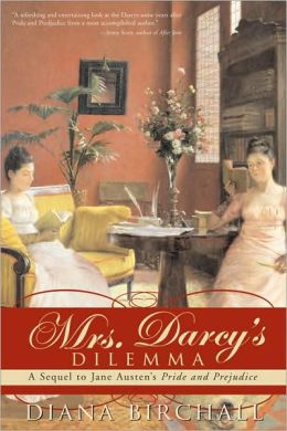 Mrs. Darcys Dilemma: A Sequel to Jane Austen's Pride and Prejudice