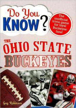 Do You Know the Ohio State Buckeyes?: 100 Hard-hitting Questions on Your Beloved Buckeyes
