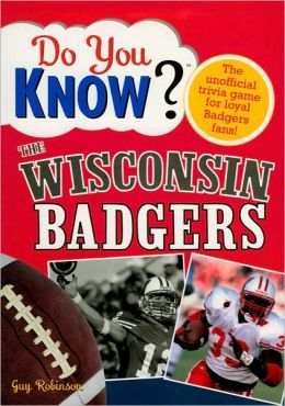 Do You Know the Wisconsin Badgers?: 100 Hard-hitting Questions on Your Bucky Badgers