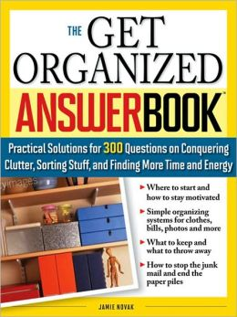 The Get Organized Answer Book: Practical Solutions for 275 Questions on Conquering Clutter, Sorting Stuff and Finding More Time and Energy (Answer Book Series)