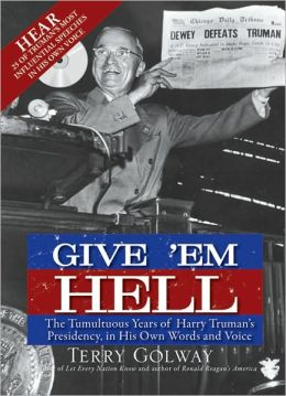 Give 'Em Hell with CD: The Tumultuous Years of Harry Truman's Presidency, in His Own Words and Voice