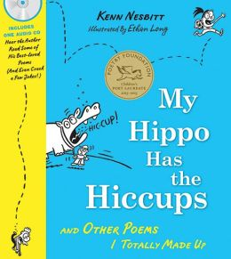 My Hippo Has the Hiccups: And Other Poems I Totally Made ...