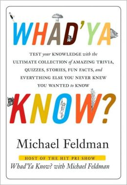 Whad'ya Know?: Test your Knowledge with the Ultimate Collection of Amazing Trivia, Quizzes, Stories, Fun Facts and Everything Else You Never Knew You Wanted to Know