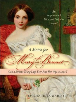 A Match for Mary Bennet: Can a serious young lady ever find her way to love? Eucharista Ward