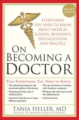 On Becoming a Doctor: Everything You Need to Know about Medical School, Residency, Specialization and Practice