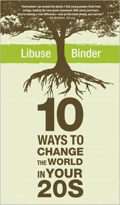 Ten Ways to Change the World in Your Twenties