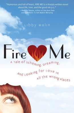 Fire Me: A Tale of Scheming, Dreaming and Looking for Love in All the Wrong Places