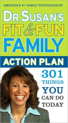 Dr. Susan's Fit and Fun Family Action Plan: 301 Things You Can Do Today