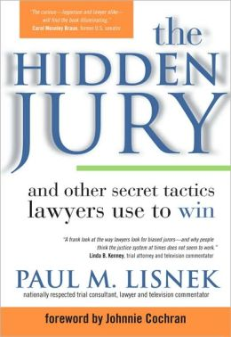 The Hidden Jury: And Other Secret Tactics Lawyers Use to Win