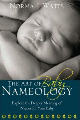 Art of Baby Nameology: Explore the Deeper Meaning of Names for Your Baby