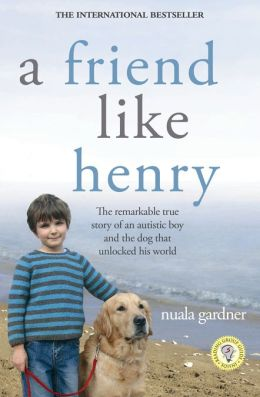 Friend Like Henry: The Remarkable True Story of an Autistic Boy and the Dog That Unlocked His World