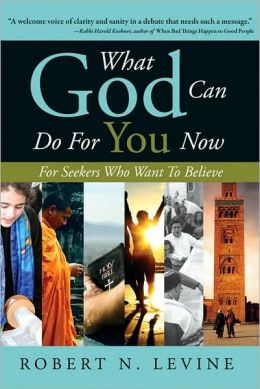 What God Can Do for You Now: For Seekers Who Want to Believe